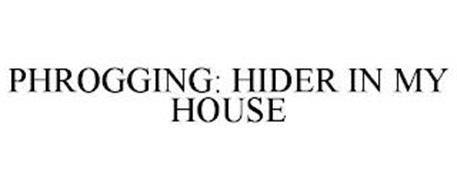 PHROGGING: HIDER IN MY HOUSE