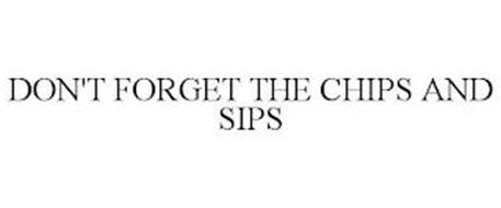 DON'T FORGET THE CHIPS AND SIPS