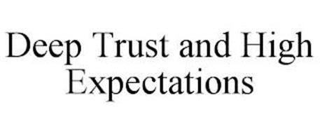 DEEP TRUST AND HIGH EXPECTATIONS