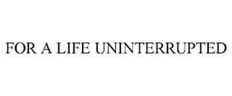FOR A LIFE UNINTERRUPTED