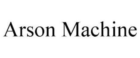 ARSON MACHINE