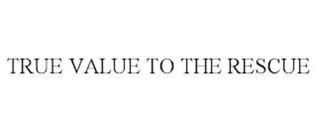 TRUE VALUE TO THE RESCUE