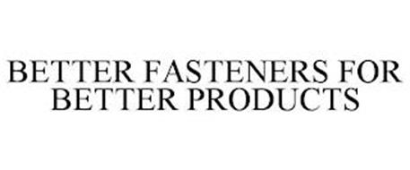 BETTER FASTENERS FOR BETTER PRODUCTS