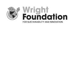 WRIGHT FOUNDATION FOR SUSTAINABILITY AND INNOVATION