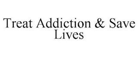 TREAT ADDICTION & SAVE LIVES