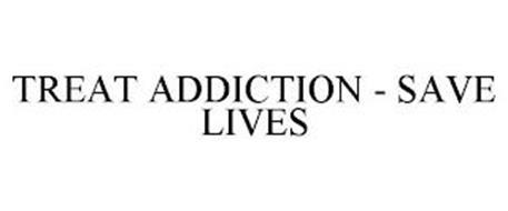 TREAT ADDICTION - SAVE LIVES
