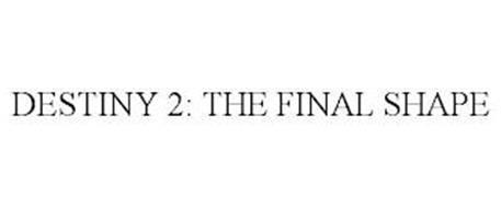DESTINY 2: THE FINAL SHAPE