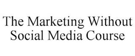THE MARKETING WITHOUT SOCIAL MEDIA COURSE