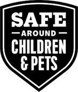 SAFE AROUND CHILDREN & PETS