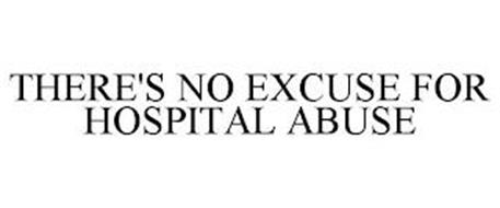 THERE'S NO EXCUSE FOR HOSPITAL ABUSE