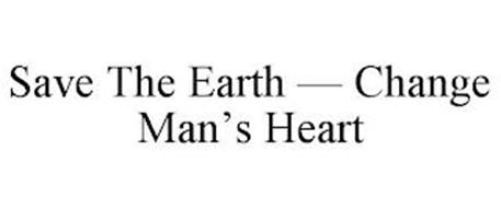 SAVE THE EARTH - CHANGE MAN'S HEART
