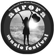 GREAT SOUTH BAY MUSIC FESTIVAL PRESENTS AURORA MUSIC FESTIVAL