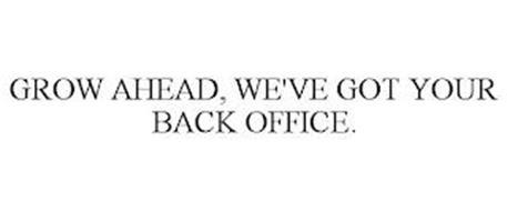 GROW AHEAD, WE'VE GOT YOUR BACK OFFICE.
