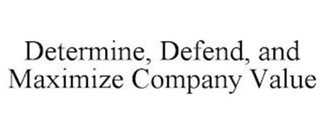 DETERMINE, DEFEND, AND MAXIMIZE COMPANY VALUE