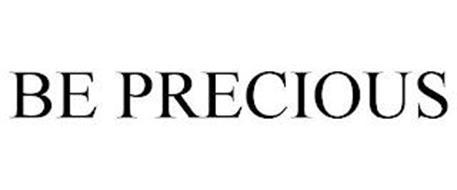 BE PRECIOUS