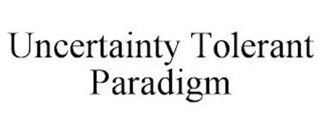 UNCERTAINTY TOLERANT PARADIGM