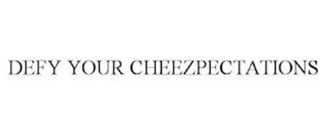 DEFY YOUR CHEEZPECTATIONS