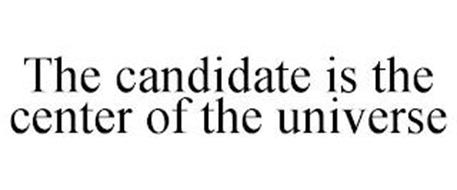 THE CANDIDATE IS THE CENTER OF THE UNIVERSE