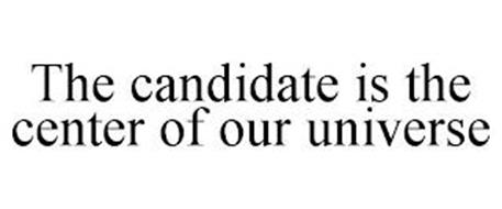THE CANDIDATE IS THE CENTER OF OUR UNIVERSE