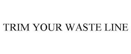 TRIM YOUR WASTE LINE