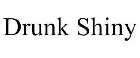 DRUNK SHINY