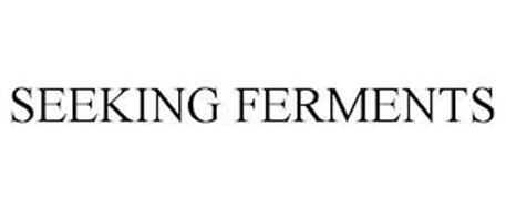 SEEKING FERMENTS