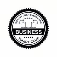 QUALITY OVER EVERYTHING; BUSINESS; T-SHIRT CLUB