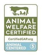 ANIMAL WELFARE CERTIFIED CERTIFIEDGAP.ORG ANIMAL CENTERED 5