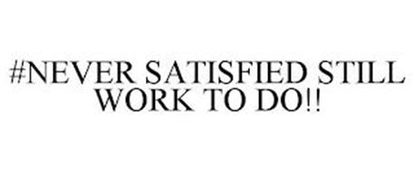 #NEVER SATISFIED STILL WORK TO DO!!