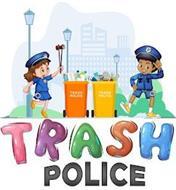 TRASH POLICE
