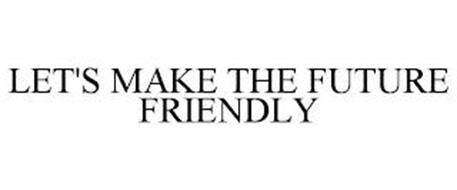 LET'S MAKE THE FUTURE FRIENDLY