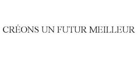 CRÉONS UN FUTUR MEILLEUR