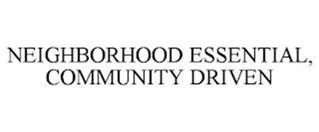 NEIGHBORHOOD ESSENTIAL, COMMUNITY DRIVEN