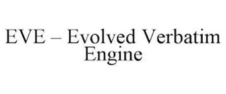 EVE - EVOLVED VERBATIM ENGINE