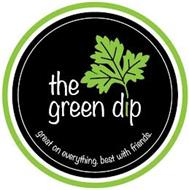 THE GREEN DIP GREAT ON EVERYTHING. BEST WITH FRIENDS.