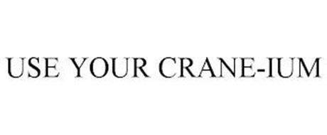 USE YOUR CRANE-IUM