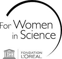 FOR WOMEN IN SCIENCE U N E S C O FONDATION L'ORÉAL