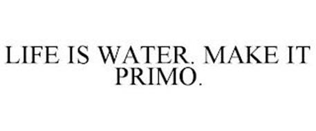 LIFE IS WATER. MAKE IT PRIMO.