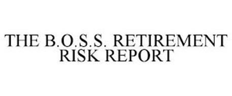 THE B.O.S.S. RETIREMENT RISK REPORT