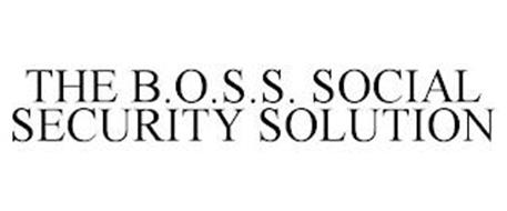 THE B.O.S.S. SOCIAL SECURITY SOLUTION