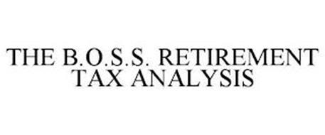 THE B.O.S.S. RETIREMENT TAX ANALYSIS