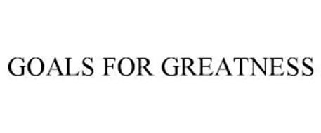 GOALS FOR GREATNESS