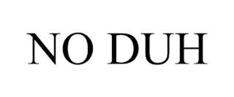 NO DUH