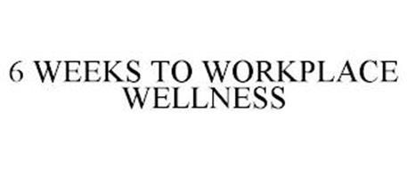 6 WEEKS TO WORKPLACE WELLNESS