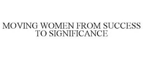 MOVING WOMEN FROM SUCCESS TO SIGNIFICANCE