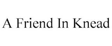 A FRIEND IN KNEAD