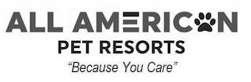 ALL AMERICAN PET RESORTS BECAUSE YOU CARE