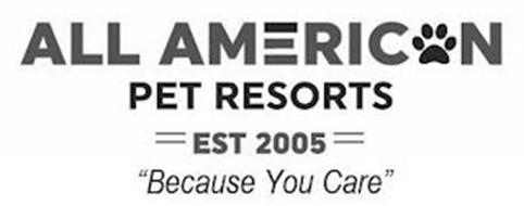 ALL AMERICAN PET RESORTS EST 2005 BECAUSE YOU CARE
