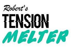 ROBERT'S TENSION MELTER