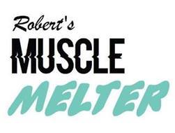 ROBERT'S MUSCLE MELTER
